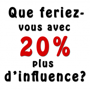 20 % plus d'influence